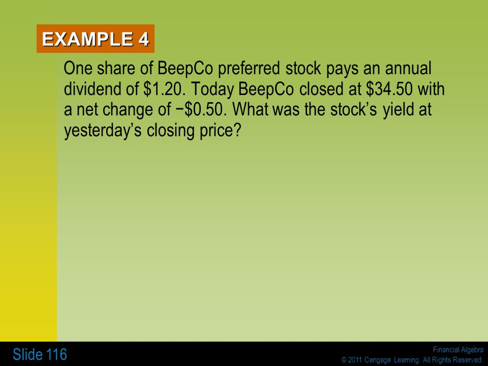 Financial Algebra © 2011 Cengage Learning. All Rights Reserved. Slide 116 EXAMPLE 4 One share of BeepCo preferred stock pays an annual dividend of $1.