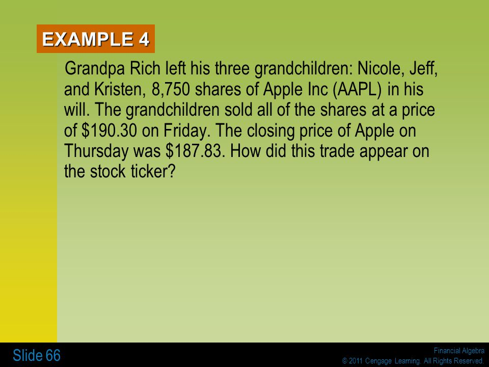 Financial Algebra © 2011 Cengage Learning. All Rights Reserved. Slide 66 EXAMPLE 4 Grandpa Rich left his three grandchildren: Nicole, Jeff, and Kriste