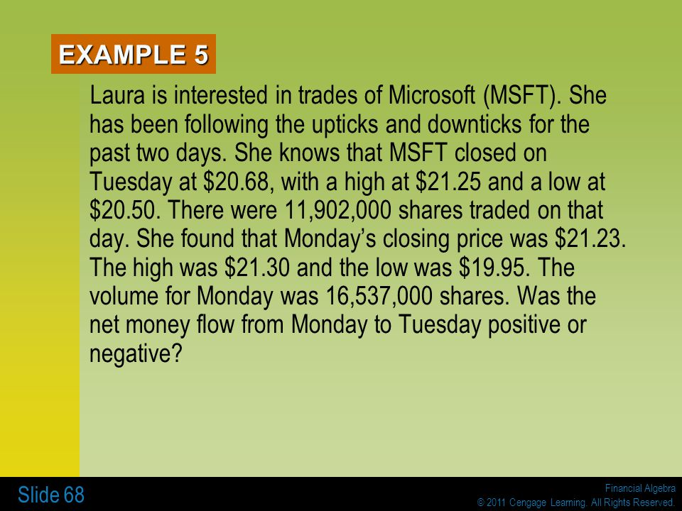 Financial Algebra © 2011 Cengage Learning. All Rights Reserved. Slide 68 EXAMPLE 5 Laura is interested in trades of Microsoft (MSFT). She has been fol