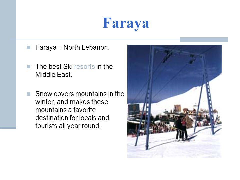Faraya Faraya – North Lebanon. The best Ski resorts in the Middle East. Snow covers mountains in the winter, and makes these mountains a favorite dest