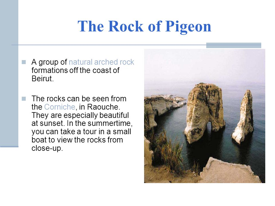 The Rock of Pigeon A group of natural arched rock formations off the coast of Beirut.