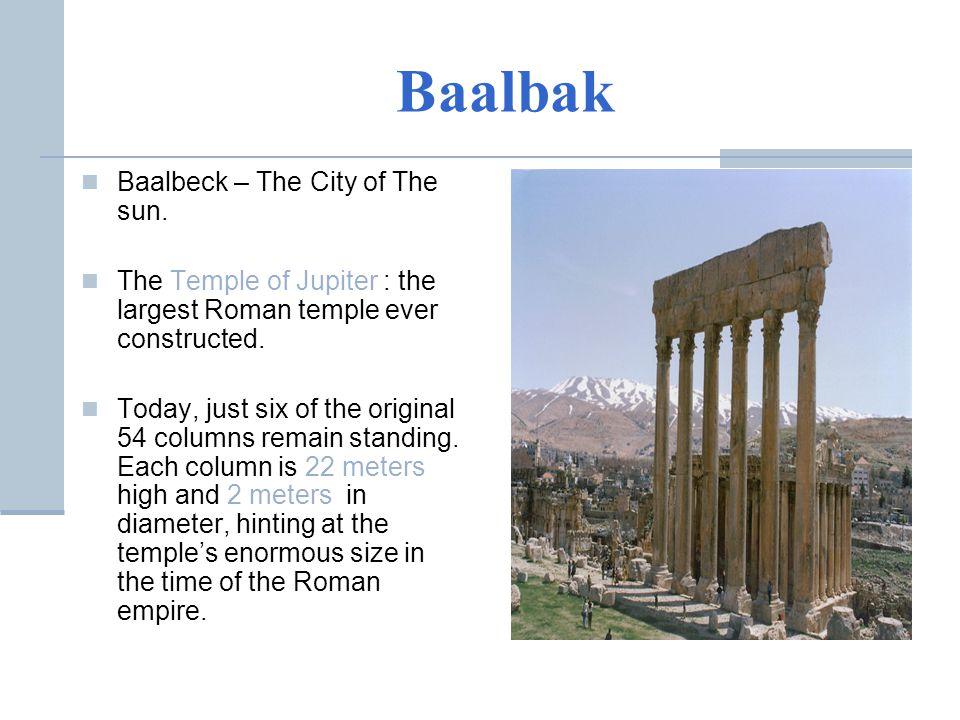 Baalbak Baalbeck – The City of The sun.