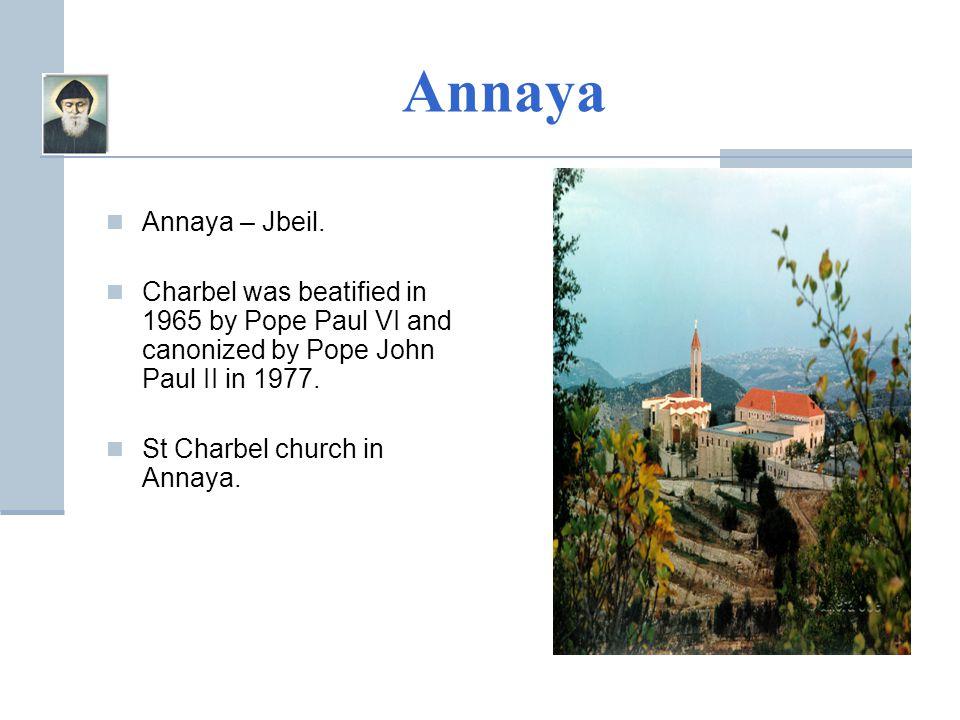Annaya Annaya – Jbeil. Charbel was beatified in 1965 by Pope Paul VI and canonized by Pope John Paul II in 1977. St Charbel church in Annaya.
