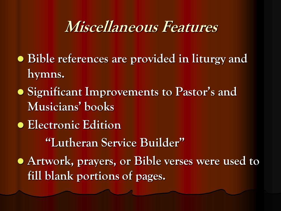 Miscellaneous Features Bible references are provided in liturgy and hymns.