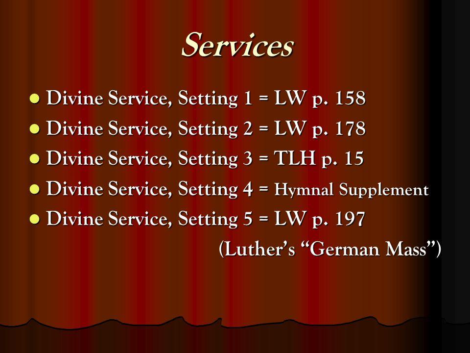 Services Divine Service, Setting 1 = LW p. 158 Divine Service, Setting 1 = LW p.