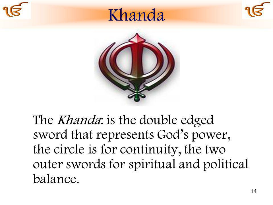 14 The Khanda: is the double edged sword that represents Gods power, the circle is for continuity, the two outer swords for spiritual and political balance.
