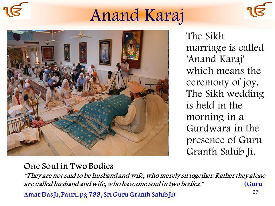 27 The Sikh marriage is called Anand Karaj which means the ceremony of joy.