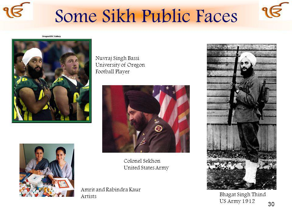 30 Amrit and Rabindra Kaur Artists Colonel Sekhon United States Army Bhagat Singh Thind US Army 1912 Nuvraj Singh Bassi University of Oregon Football Player Some Sikh Public Faces