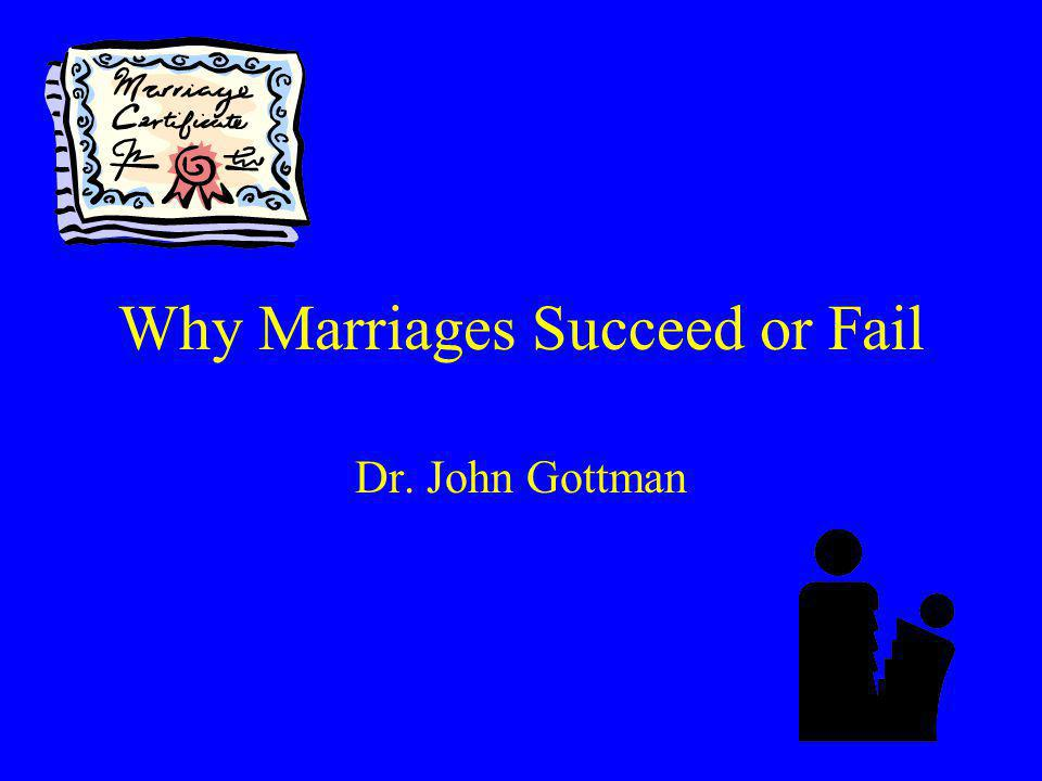 Why Marriages Succeed or Fail Dr. John Gottman