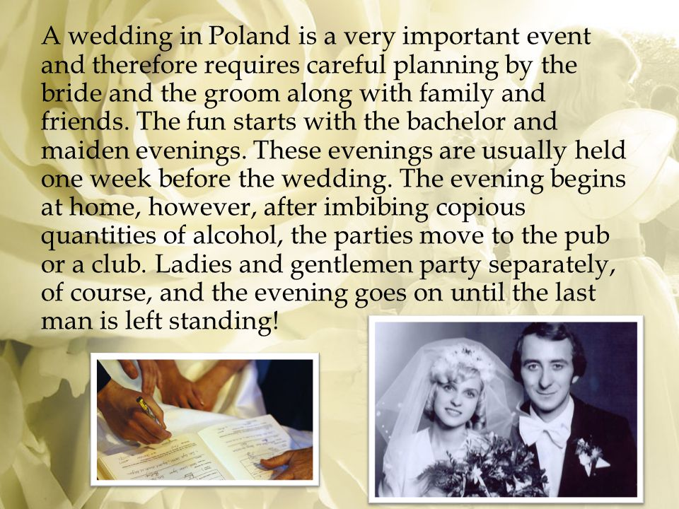 Polish weddings are held mostly in the Saturday afternoon.