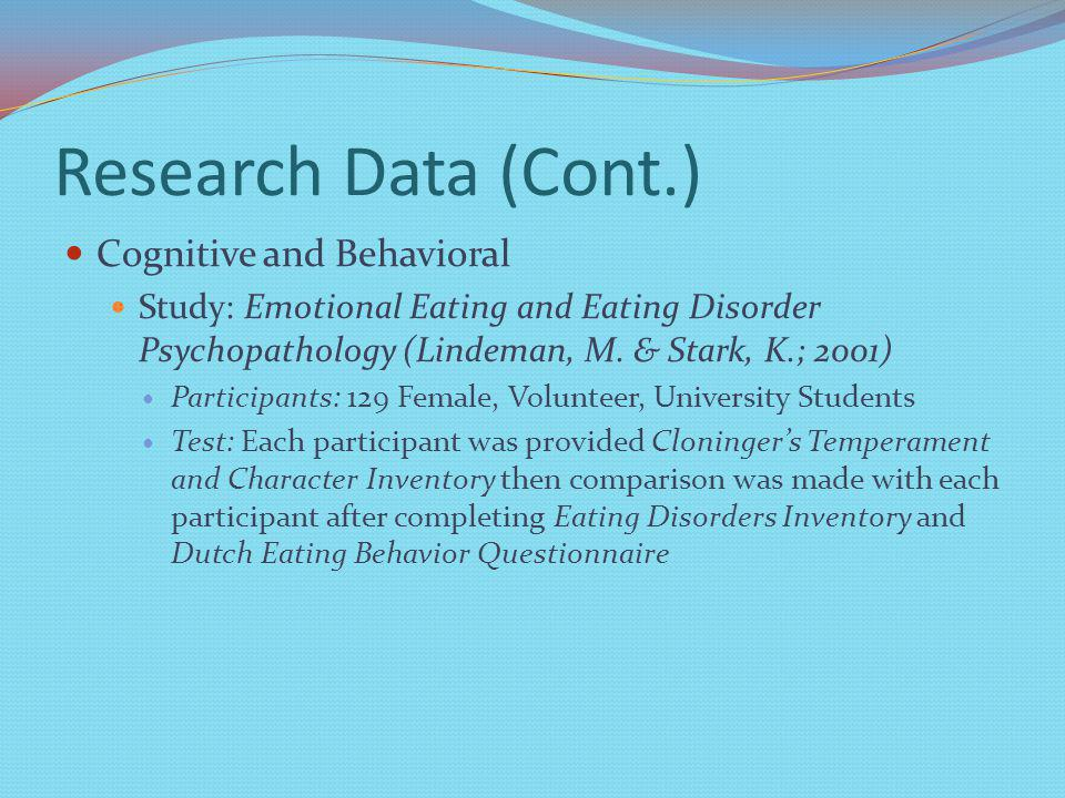 Research Data (Cont.) Cognitive and Behavioral Study: Emotional Eating and Eating Disorder Psychopathology (Lindeman, M.