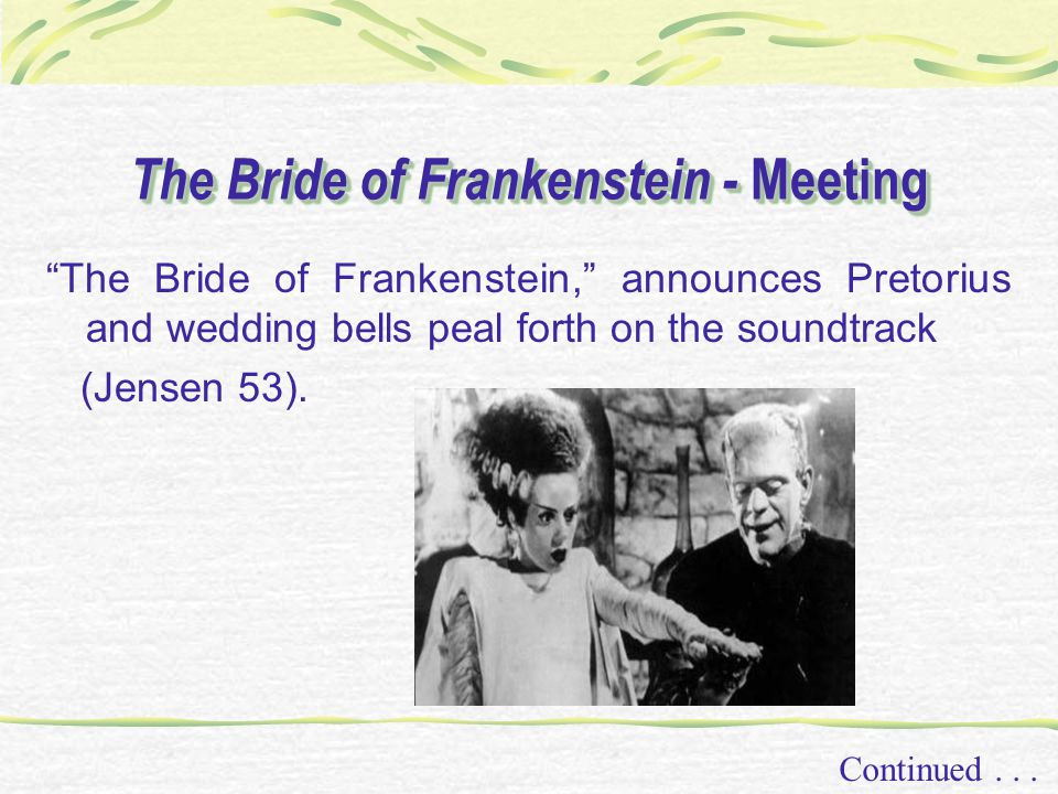 The Bride of Frankenstein - Meeting Continued... The Bride of Frankenstein, announces Pretorius and wedding bells peal forth on the soundtrack (Jensen