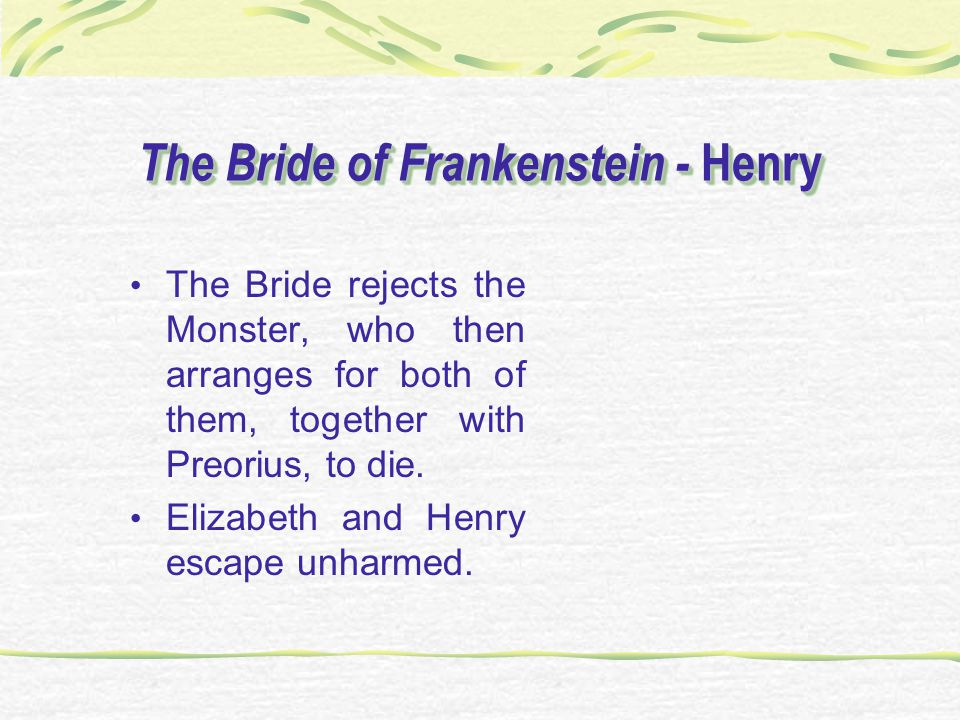 The Bride of Frankenstein - Henry The Bride rejects the Monster, who then arranges for both of them, together with Preorius, to die. Elizabeth and Hen