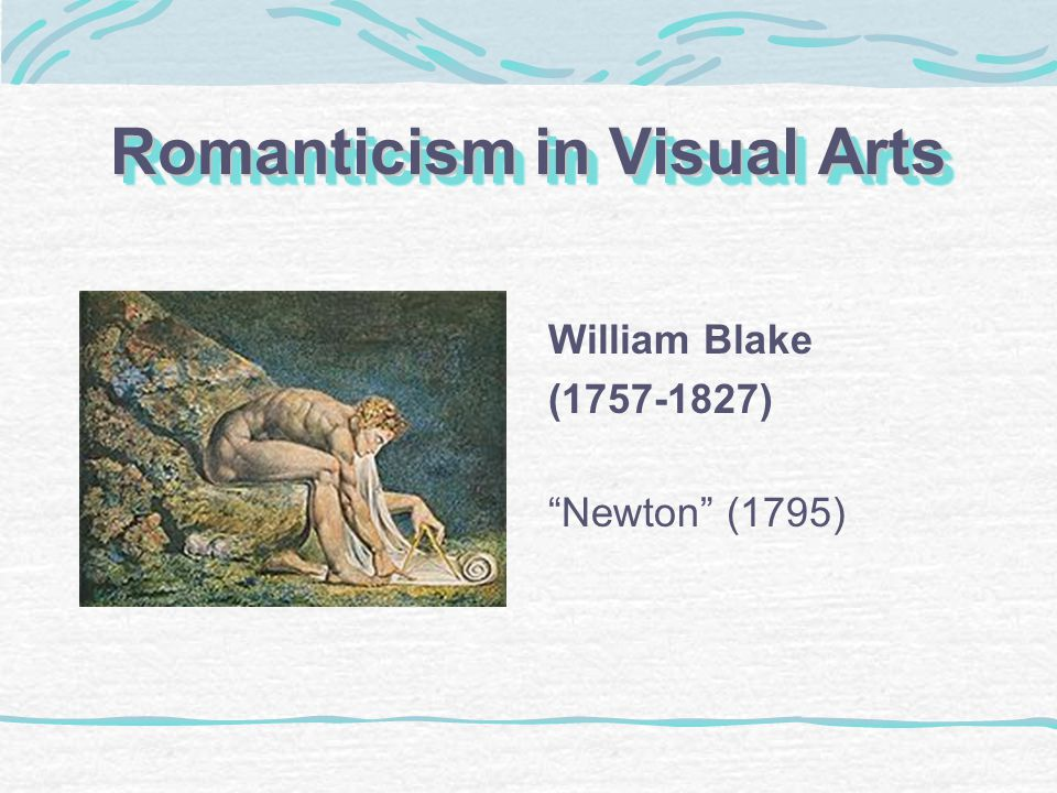 Romanticism in Visual Arts William Blake (1757-1827) Newton (1795)