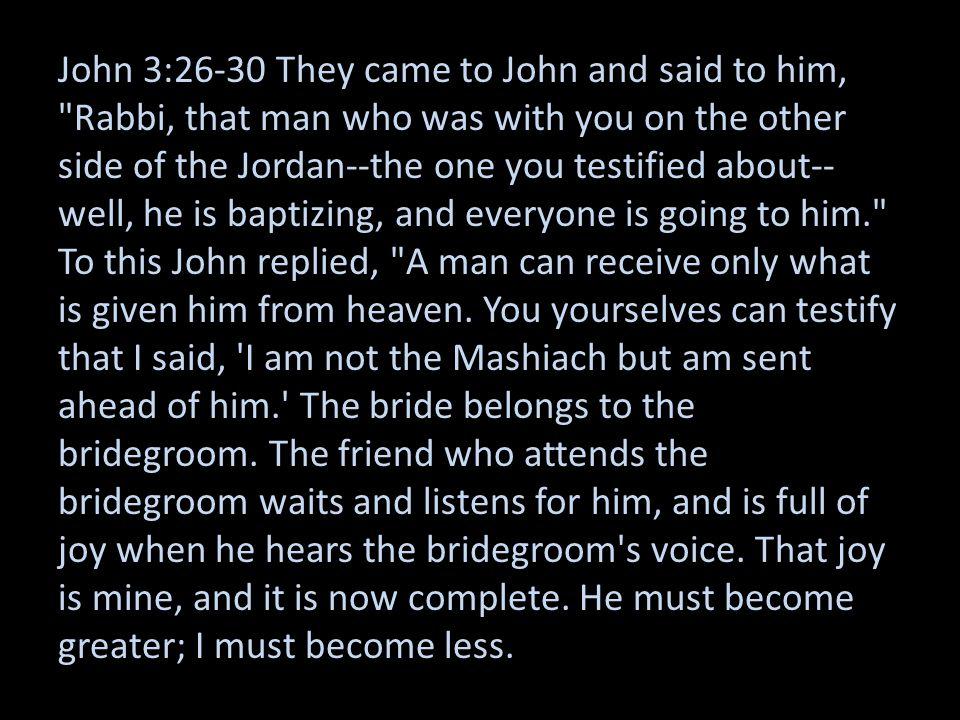 John 3:26-30 They came to John and said to him,
