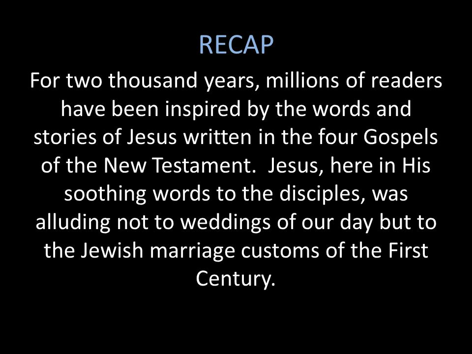 RECAP For two thousand years, millions of readers have been inspired by the words and stories of Jesus written in the four Gospels of the New Testamen