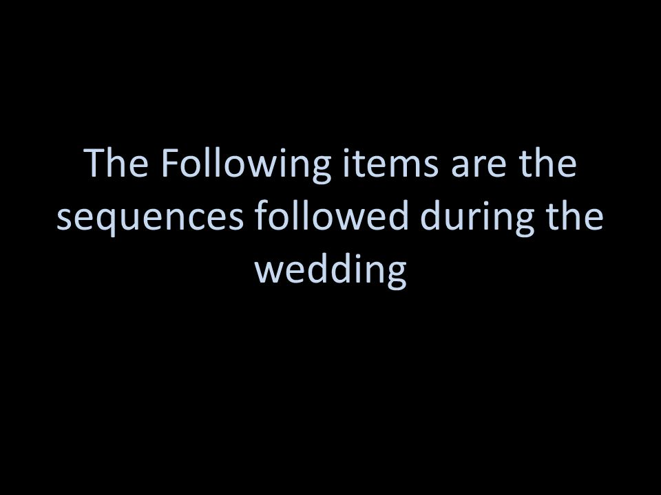 The Following items are the sequences followed during the wedding