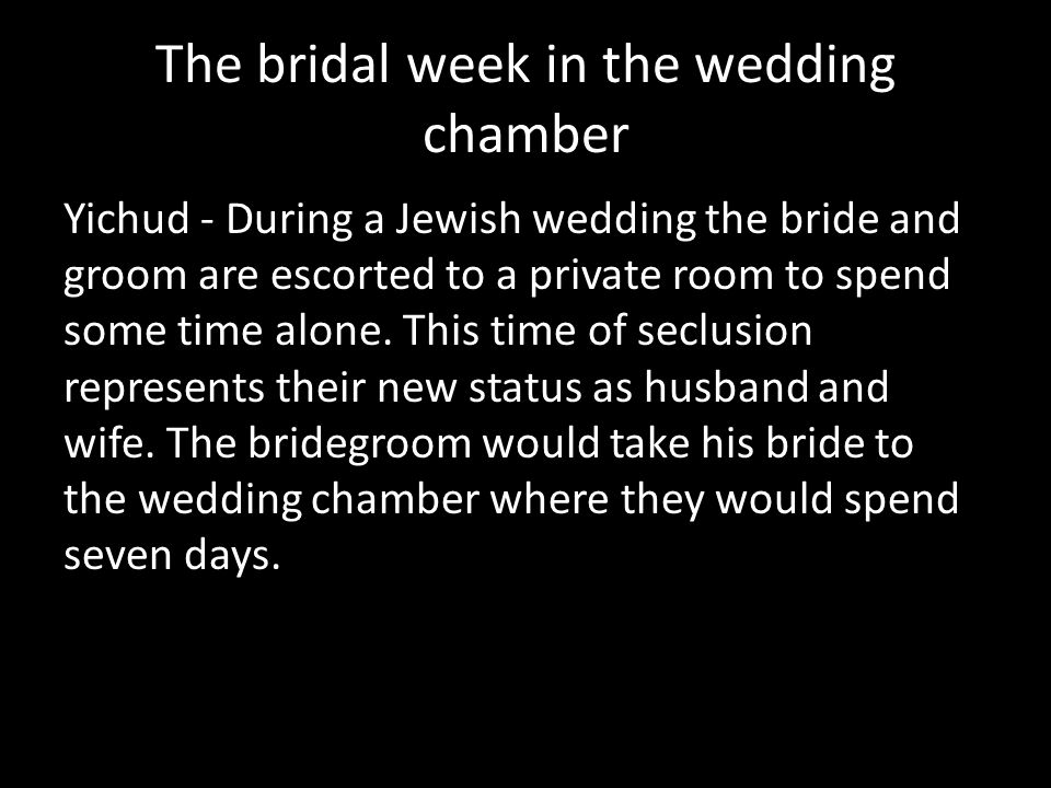 The bridal week in the wedding chamber Yichud - During a Jewish wedding the bride and groom are escorted to a private room to spend some time alone. T