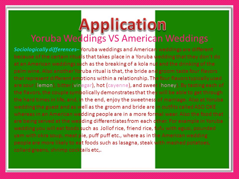 Yoruba Weddings VS American Weddings Sociologically differences– Yoruba weddings and American weddings are different because of the certain rituals th