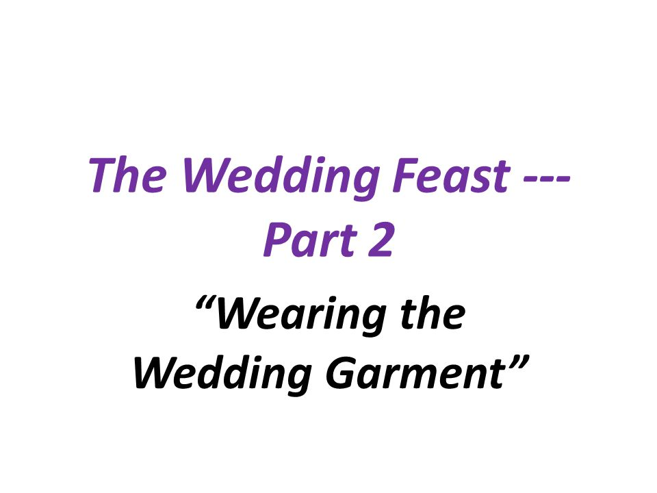 The Wedding Feast --- Part 2 Wearing the Wedding Garment