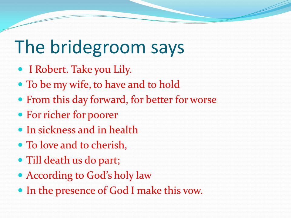 The bridegroom says I Robert. Take you Lily.
