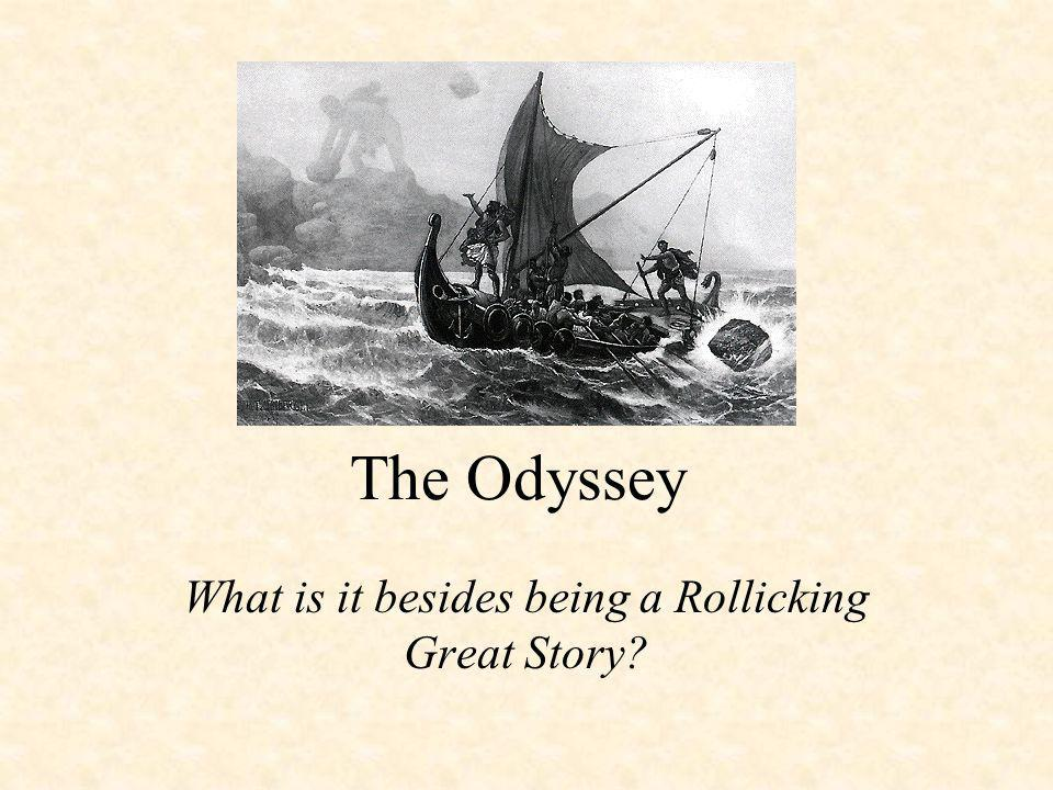 The Odyssey What is it besides being a Rollicking Great Story