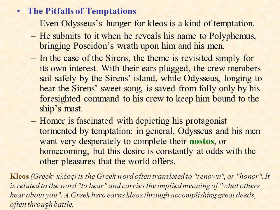 The Pitfalls of Temptations –Even Odysseuss hunger for kleos is a kind of temptation.