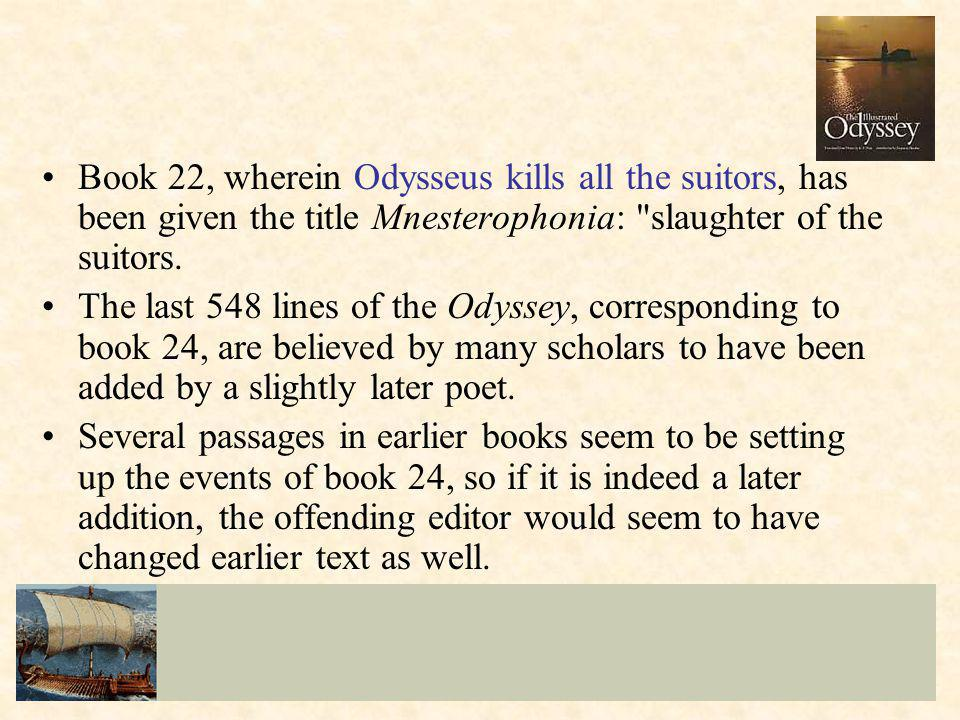 Book 22, wherein Odysseus kills all the suitors, has been given the title Mnesterophonia: slaughter of the suitors.
