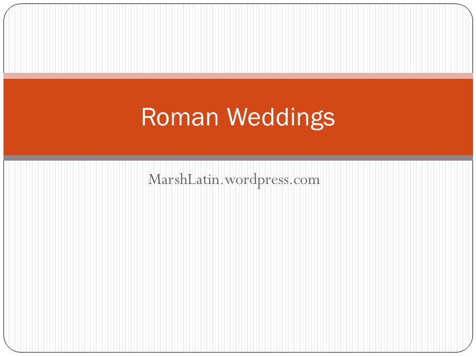What could the customs and traditions of ancient Roman weddings possibly have in common with your own stylish, contemporary, cutting-edge wedding plans.