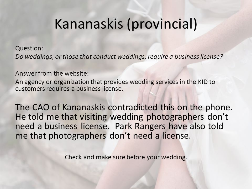 Kananaskis (provincial) Question: Do weddings, or those that conduct weddings, require a business license.
