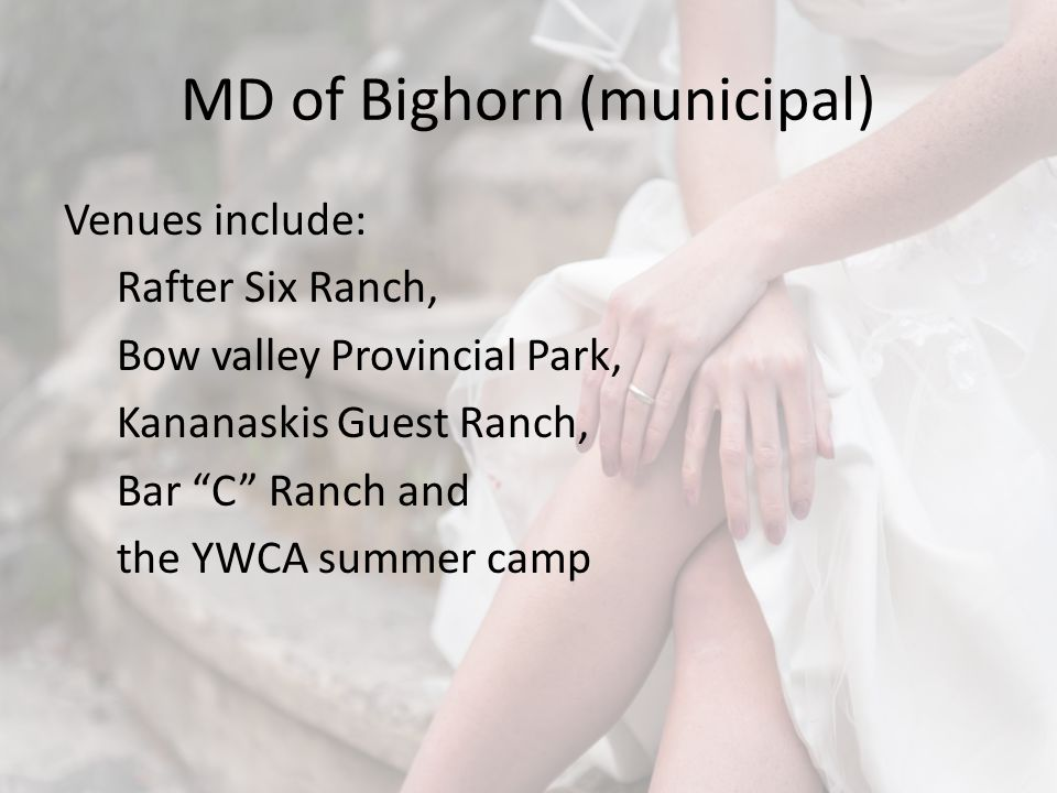 MD of Bighorn (municipal) Venues include: Rafter Six Ranch, Bow valley Provincial Park, Kananaskis Guest Ranch, Bar C Ranch and the YWCA summer camp