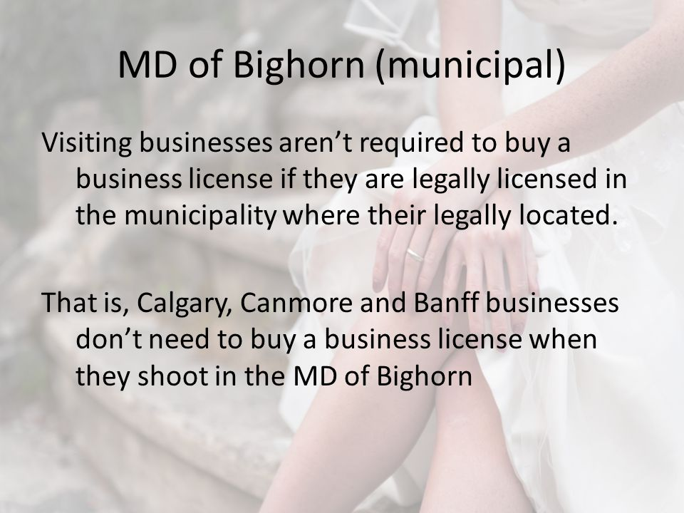 MD of Bighorn (municipal) Visiting businesses arent required to buy a business license if they are legally licensed in the municipality where their legally located.
