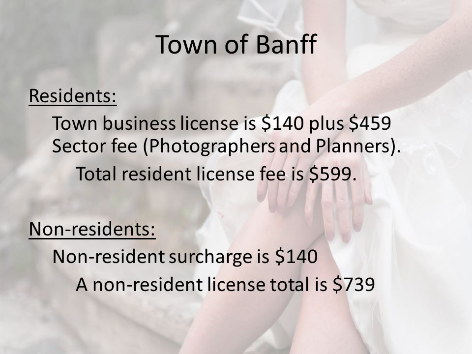 Town of Banff Residents: Town business license is $140 plus $459 Sector fee (Photographers and Planners).