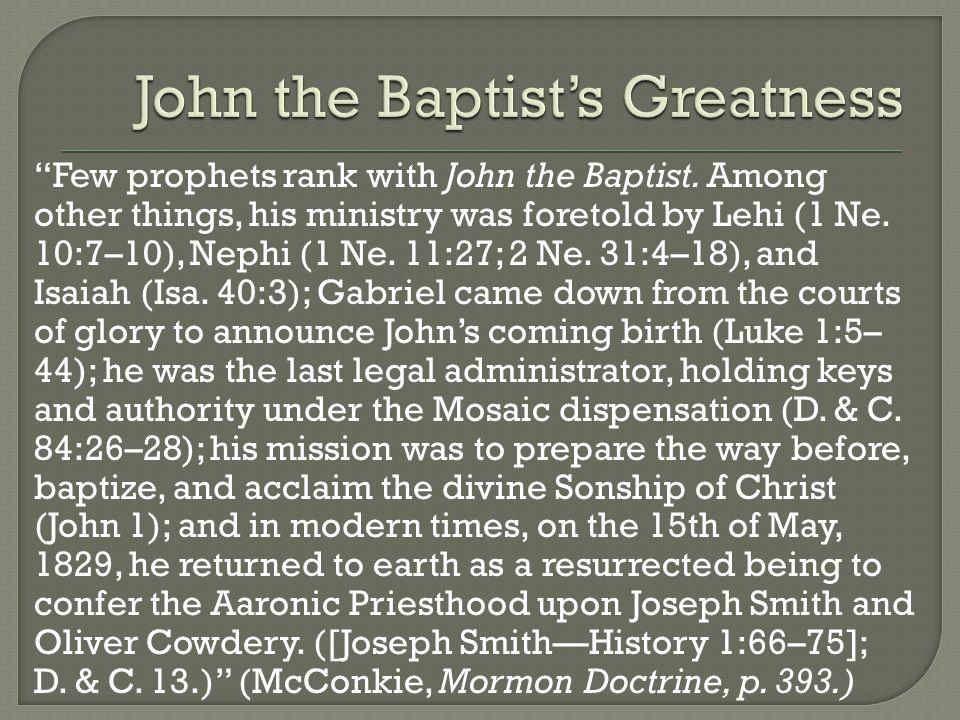 Few prophets rank with John the Baptist.