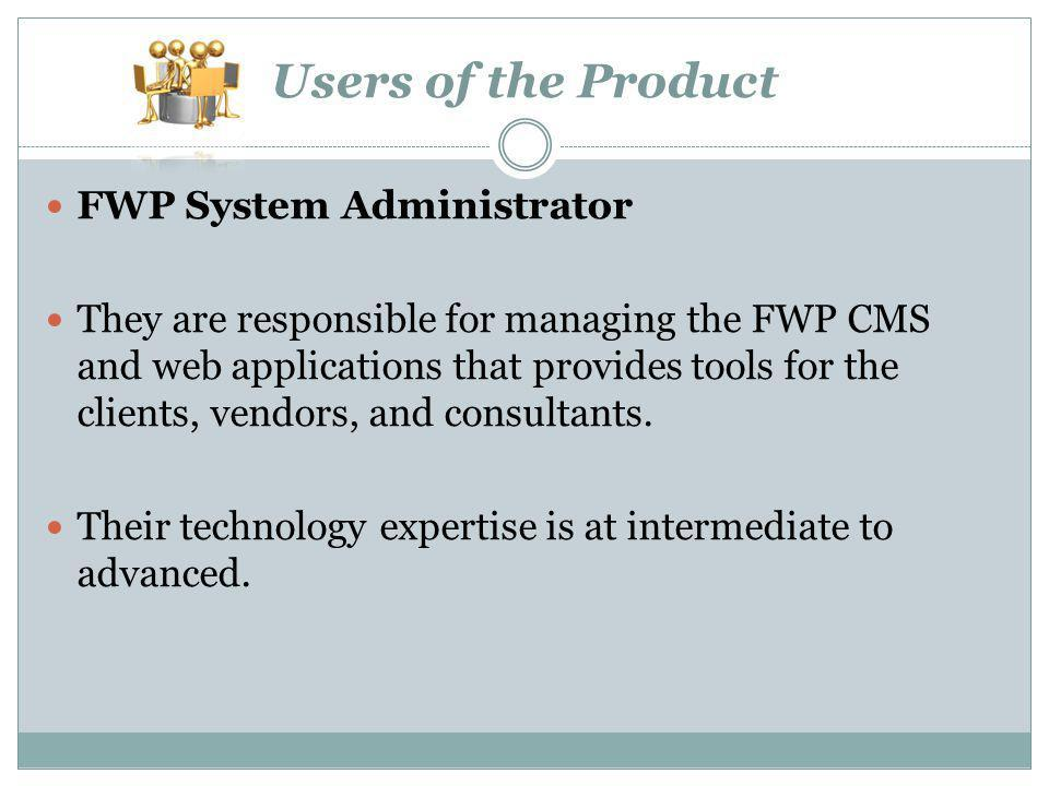 Users of the Product FWP System Administrator They are responsible for managing the FWP CMS and web applications that provides tools for the clients,