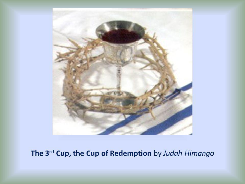 The 3 rd Cup, the Cup of Redemption by Judah Himango