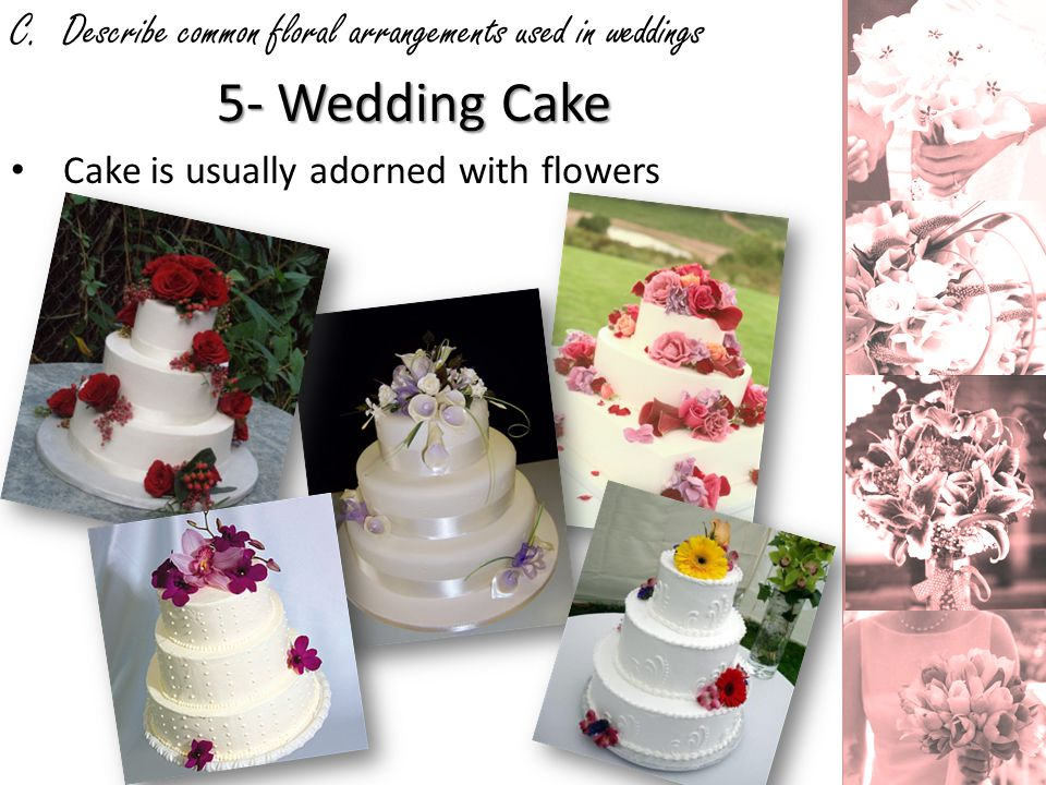 C. Describe common floral arrangements used in weddings 5- Wedding Cake Cake is usually adorned with flowers
