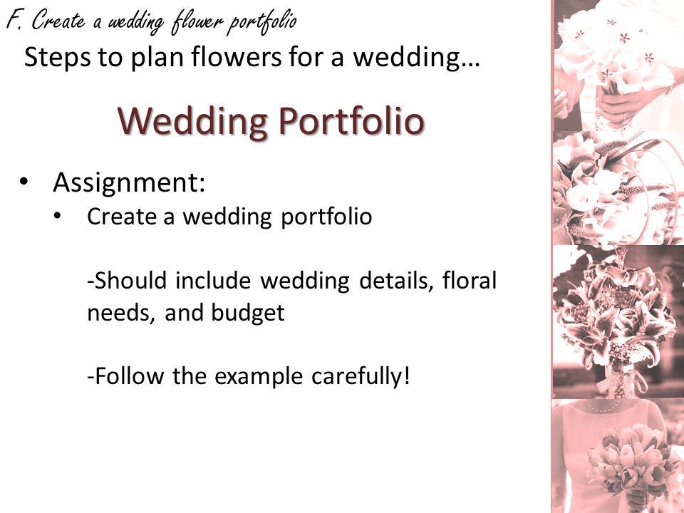 F. Create a wedding flower portfolio Wedding Portfolio Steps to plan flowers for a wedding… Assignment: Create a wedding portfolio -Should include wed