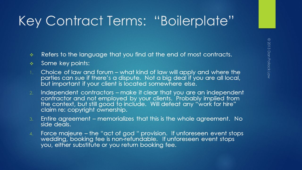 Key Contract Terms: Boilerplate Refers to the language that you find at the end of most contracts.