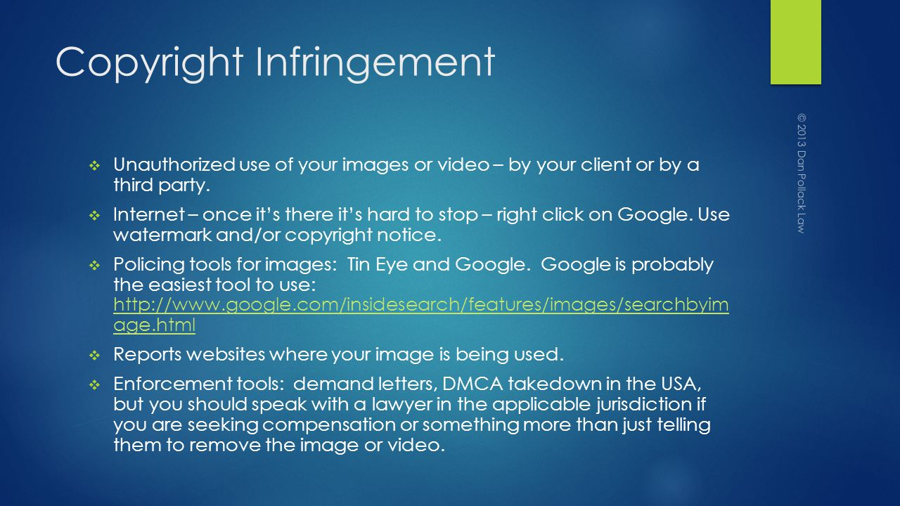 Copyright Infringement Unauthorized use of your images or video – by your client or by a third party.