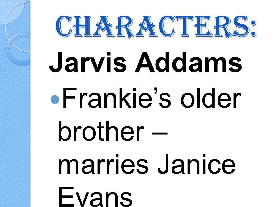 Characters: Jarvis Addams Frankies older brother – marries Janice Evans