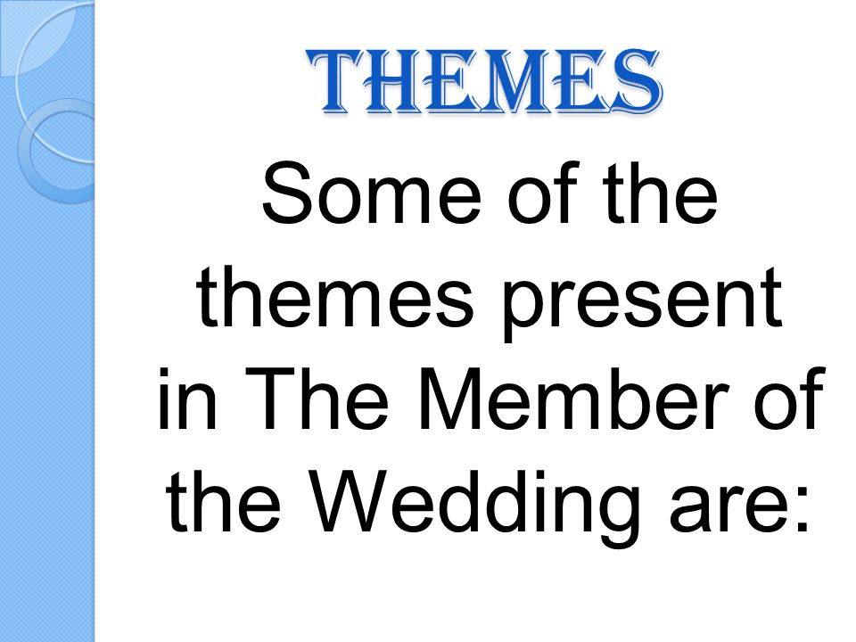 Themes Some of the themes present in The Member of the Wedding are: