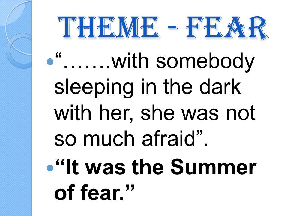 Theme - Fear …….with somebody sleeping in the dark with her, she was not so much afraid.