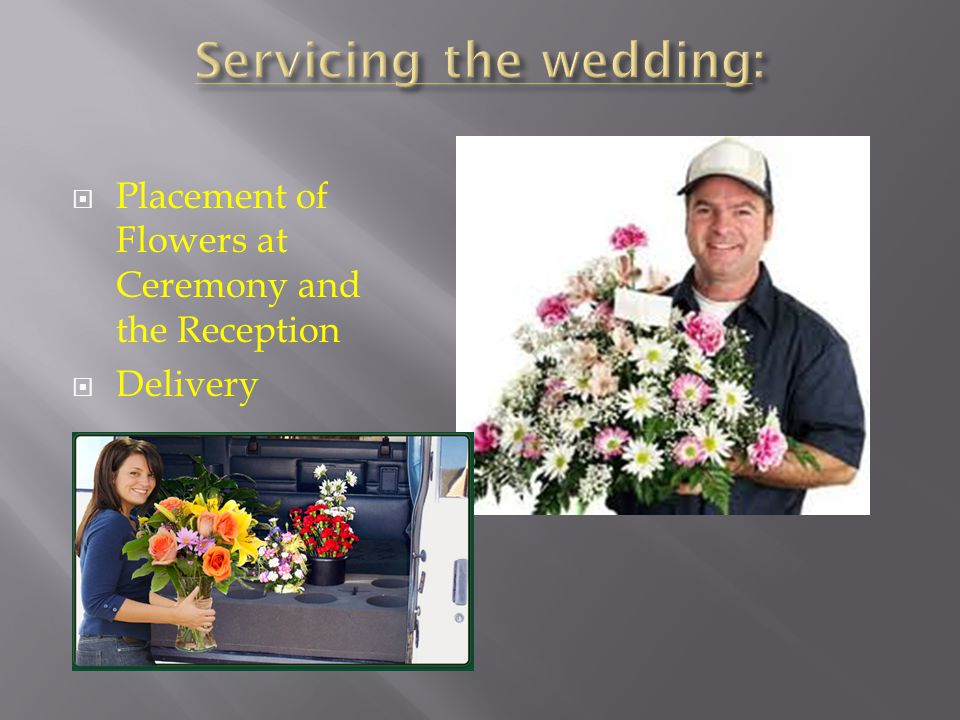 Placement of Flowers at Ceremony and the Reception Delivery