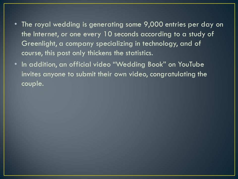 The royal wedding is generating some 9,000 entries per day on the Internet, or one every 10 seconds according to a study of Greenlight, a company specializing in technology, and of course, this post only thickens the statistics.