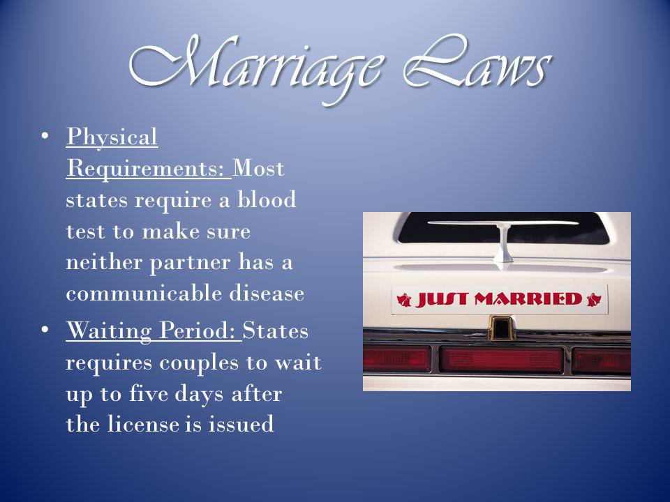 Marriage Laws Mutual Consent: All states require this, it either party is against the idea, the marriage is not valid Monogamy: Marriage to only one p