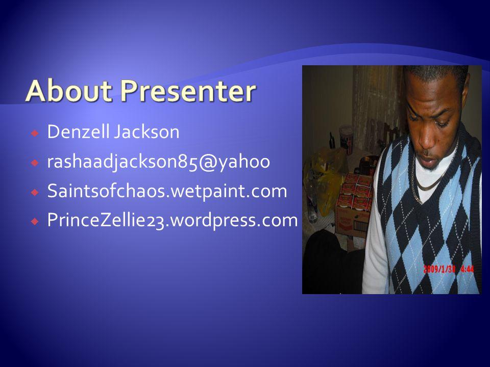 Denzell Jackson rashaadjackson85@yahoo Saintsofchaos.wetpaint.com PrinceZellie23.wordpress.com