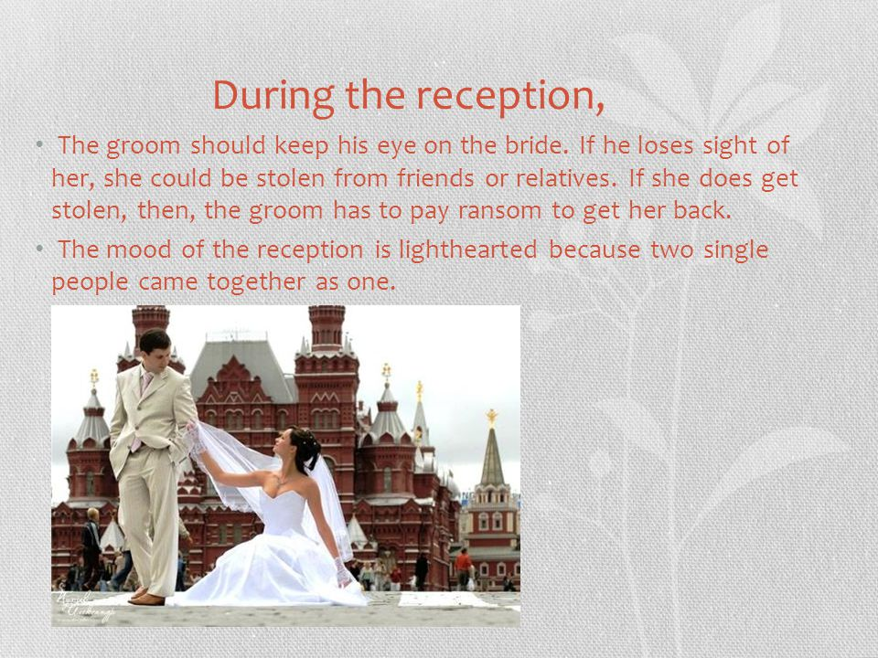 During the reception, The groom should keep his eye on the bride.