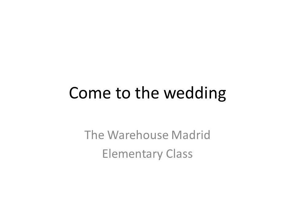 Come to the wedding The Warehouse Madrid Elementary Class