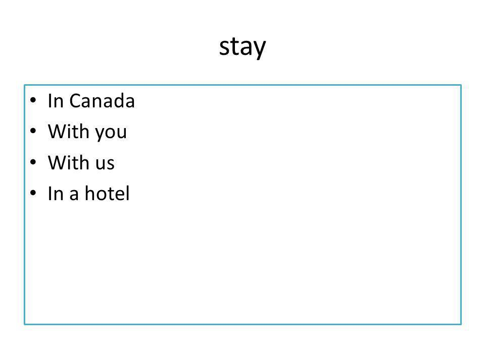 stay In Canada With you With us In a hotel